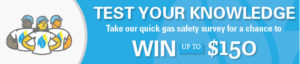 Test Your Knowledge of Natural Gas Safety and Win up to $150